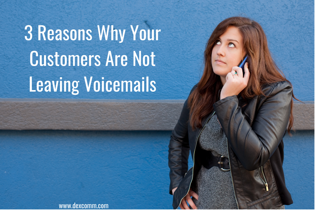 3 Reasons Why Your Customers Are Not Leaving Voicemails