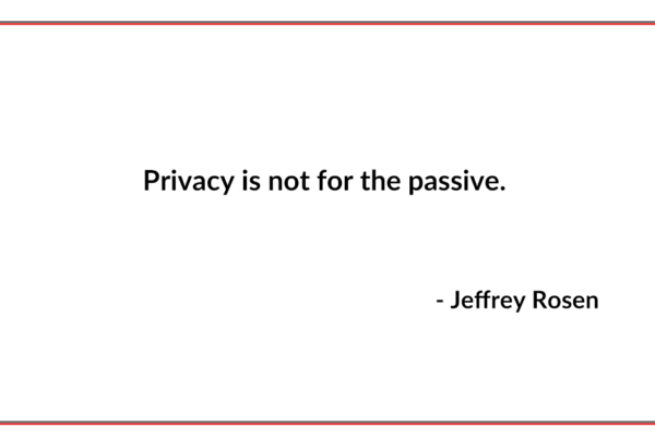Privacy is not for the passive. (quote)