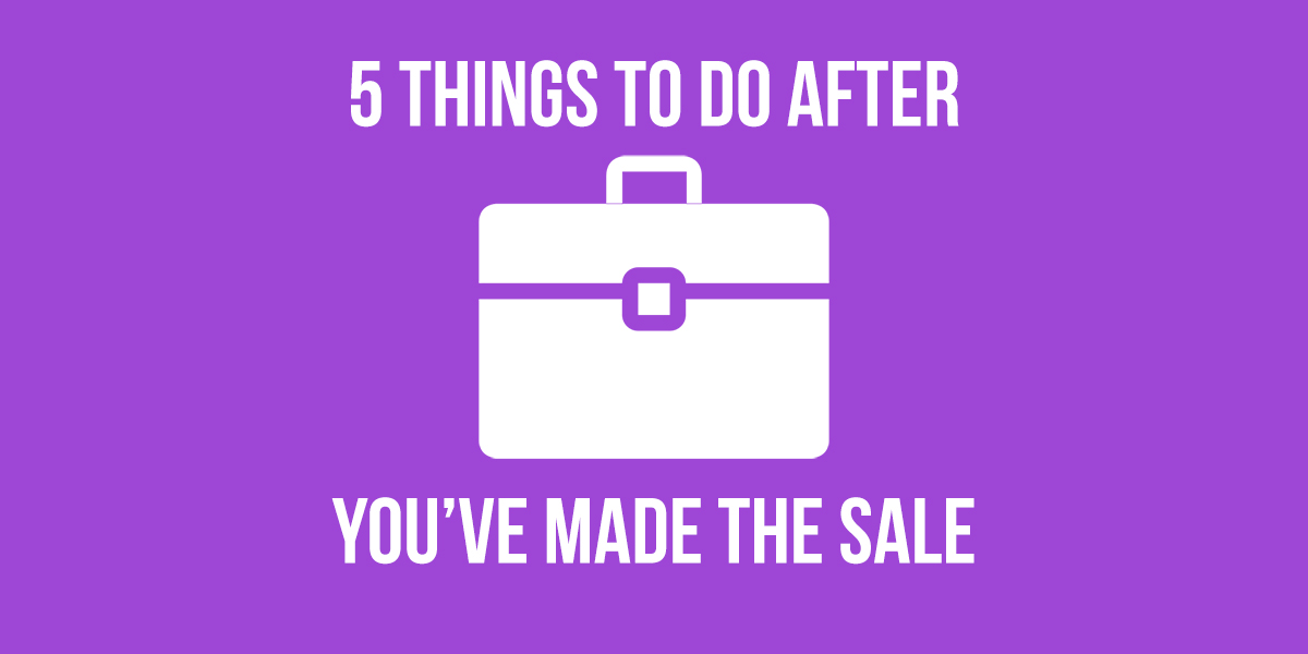 5 Things To Do After You've Made The Sale
