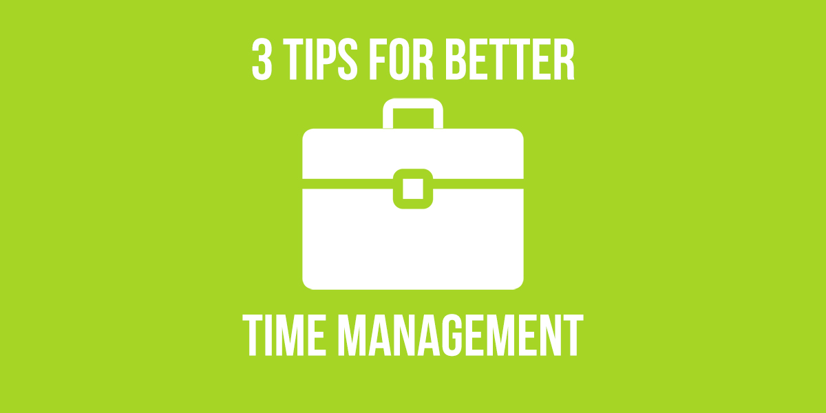 3 Tips for Better Time Management