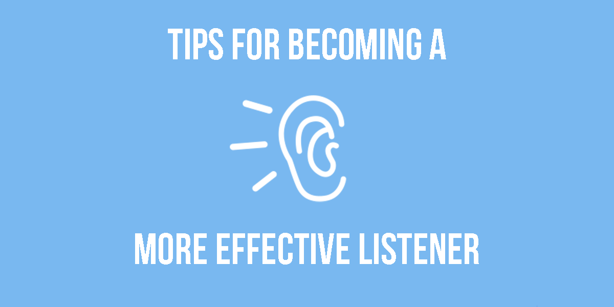Tips For Becoming a More Effective Listener