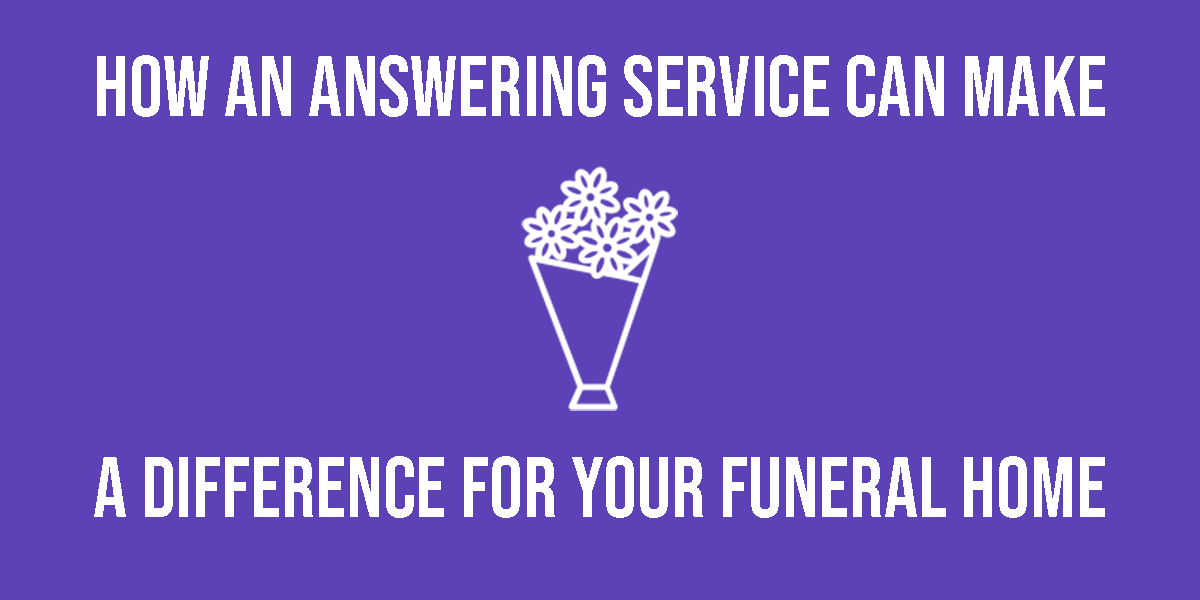 How an Answering Service Can Make a Difference For Your Funeral Home