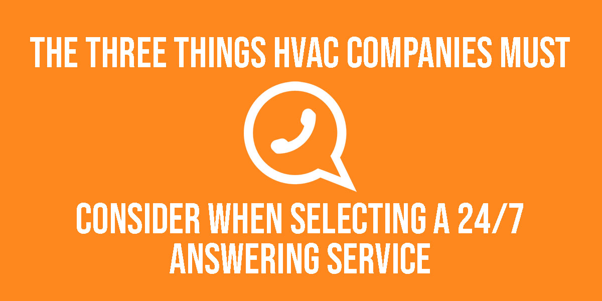 The Three Things HVAC Companies Must Consider When Selecting 24/7 Answering Service