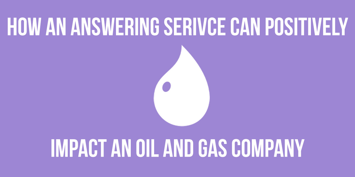 How an Answering Service Can Positively Impact an Oil and Gas Company