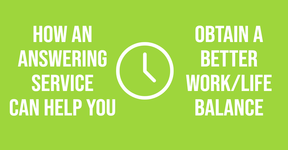 How An Answering Service Can Help You Obtain a Better Work/Life Balance